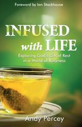 Infused With Life: Exploring God's Gift of Rest in a World of Busyness Paperback