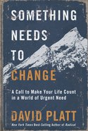 Something Needs to Change: A Call to Make Your Life Count in a World of Urgent Need Paperback