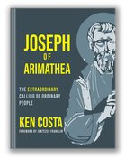 Joseph of Arimathea: The Extraordinary Calling of Ordinary People Hardback