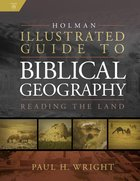 Holman Illustrated Guide to Biblical Geography: Reading the Land Hardback
