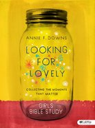 Looking For Lovely: Collecting the Moments That Matter (Teen Girls' Bible Study) Paperback