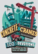 Concrete and Cranes: 100 Devotions Building on the Love of Jesus Paperback