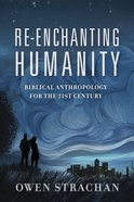 Re-Enchanting Humanity: A Theology of Mankind