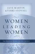 Women Leading Women: The Biblical Model For the Church