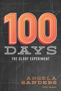 100 Days: The Glory Experiment Paperback
