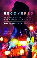 Recovered: How An Accident, Alcohol, and Addiction Led Me to God Paperback