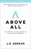 Above All: The Gospel is the Source of the Church's Renewal Paperback