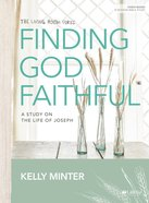 Finding God Faithful: A Study on the Life of Joseph (8 Sessions) (Bible Study Book) Paperback