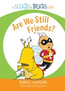 Are We Still Friends? (Slugs & Bugs Series) Hardback