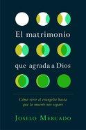 Matrimonio Que Agrada a Dios: Como Vivir El Evangelio Hasta Que La Muerte Nos Separe (Marriage That Pleases God, The) Paperback