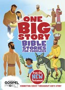 Bible Stories For Toddlers From the New Testament: Connecting Christ Throughout God's Story Hardback