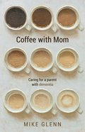 Coffee With Mom: Caring For a Parent With Dementia Paperback