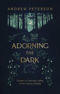 Adorning the Dark: Thoughts on Community, Calling, and the Mystery of Making Paperback
