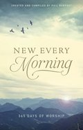New Every Morning: 365 Days of Worship Paperback