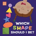 Which Shape Should I Be? (Little Words Matter Series) Board Book