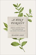 A Holy Pursuit: How the Gospel Frees Us to Follow and Lay Down Our Dreams Paperback