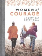 Women of Courage: A 40-Day Devotional Hardback