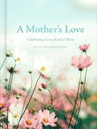 A Mother's Love: Celebrating Every Kind of Mom Hardback