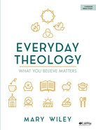 Everyday Theology: What You Believe Matters (8 Week Study) Paperback