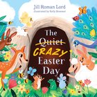 The Quiet/Crazy Easter Day  (Padded) Padded Board Book