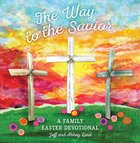 The Way to the Savior: A Family Easter Devotional Hardback