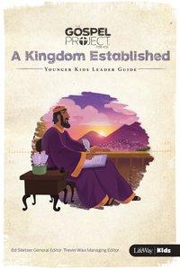 A Kingdom Established (Younger Kids Leader Guide) (#04 in The Gospel Project For Kids 2015-18 Series)