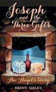 Joseph and the Three Gifts: An Angel's Story Hardback