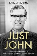 Just John: The Authorized Biography of John Habgood, Archbishop of York, 1983-1995 Hardback