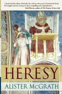 Heresy: A History of Defending the Truth Paperback