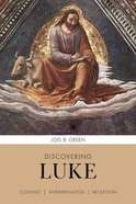 Discovering Luke: Content, Interpretation, Reception Paperback