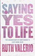 Saying Yes to Life: The Archbishop of Canterbury's Lent Book 2020 Paperback