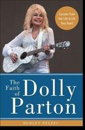 The Faith of Dolly Parton: Lessons From Her Life to Lift Your Heart Hardback