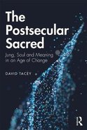 The Postsecular Sacred: Jung, Soul and Meaning in An Age of Change Paperback