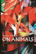 Theological Ethics (#02 in On Animals Series) Hardback