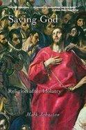 Saving God: Religion After Idolatry Paperback