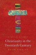 Christianity in the Twentieth Century: A World History Hardback