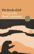 Book of Job, the - a Biography (#17 in Lives Of Great Religious Books Series) Paperback