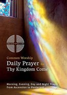 Common Worship Daily Prayer For Thy Kingdom Come: Morning, Evening, Day and Night Prayer From Ascension and Pentecost Booklet