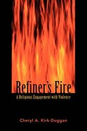 Refiner's Fire: A Religious Engagement With Violence Paperback
