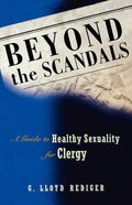 Beyond the Scandals: A Guide to Healthy Sexuality For Clergy Paperback