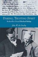 Daring, Trusting Spirit: Bonhoeffer's Friend Eberhard Bethge Paperback