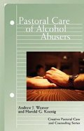 Pastoral Care of Alcohol Abusers (Creative Pastoral Care And Counseling Series) Paperback
