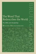 The Word That Redescribes the World: The Bible and Discipleship Paperback