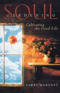 Soul Gardening: Cultivating the Good Life Paperback