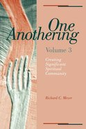 One Anothering: Creating Significant Spiritual Community (Vol 3) Paperback