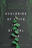 Ecologies of Faith in a Digital Age: Spiritual Growth Through Online Education Paperback