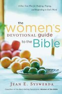The Women's Devotional Guide to the Bible: A One-Year Plan For Studying, Praying, and Responding to God's Word Paperback