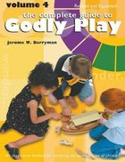 Complete Guide to Godly Play, the - Volume 4- Imaginative Approach For Telling Scripture Stories For Grades K-6 (#04 in The Complete Guide To Godly Pl