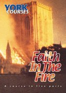 Faith in the Fire (Course Booklet) (York Courses Series)