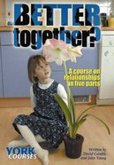 Better Together? : A Course on Relationships in Five Parts (Course Booklet) (York Courses Series) Booklet